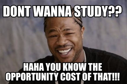 Opportunity cost of not studying