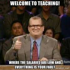 Welcome to Teaching - where salaries are low and everything's your fault.